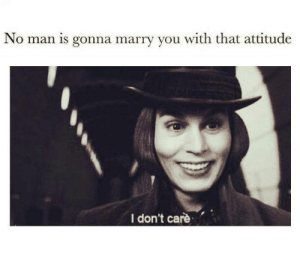 Dank, Attitude, and 🤖: No man is gonna marry you with that attitude  I don't carè Sucks for them.