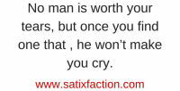 https://t.co/SDrVNneht8: No man is worth your  tears, but once you find  one that, he won't make  you cry  WWW satixtactIOn. Com https://t.co/SDrVNneht8