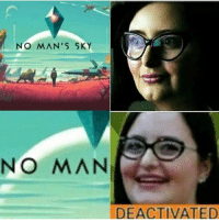 Memes, 🤖, and Sky: NO MAN'S SKY  NO MAN  DEACTIVATED olden maymay~Ziege