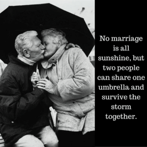 the storm: No marriage  is all  sunshine, but  two people  can share one  umbrella and  survive the  storm  together.