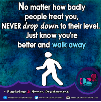 Bad, Books, and Instagram: No matter how badly  people treat you,  NEVER drop down to their level  Just know you're  better and walk away  DEV  RANGE  Psychology & Human Development.  f FACE Book.com/DEVRANGE  TWITTER. CoMDEVRANGE  INSTAGRAM.CoMVDEV. RANGE #DevRange★