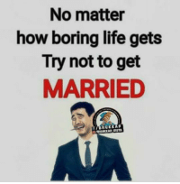 bored: No matter  how boring life gets  Try not to get  MARRIED  buuk KAP