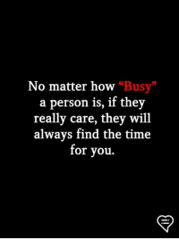 "Memes, Time, and 🤖: No matter how ""  Busy""  92  a person is, if they  really care, they will  always find the time  for you."