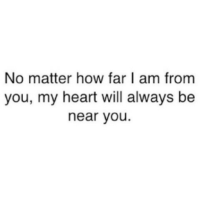 Heart, Http, and How: No matter how far I am from  you, my heart will always be  near you http://iglovequotes.net/