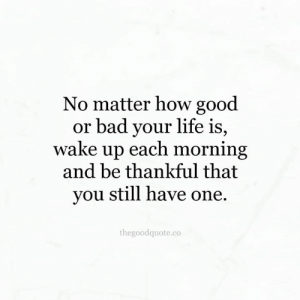 Bad, Memes, and Good: No matter how good  or bad your lite 1s,  wake up each mornin  and be thankful that  you still have one.  thegoodquote.co