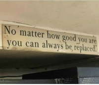 Thought for the day! https://t.co/7EcfEcDReB: No matter how good you are  you can always be replaced Thought for the day! https://t.co/7EcfEcDReB