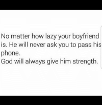 Facts I don't want women seeing all my bible apps I read 🙌: No matter how lazy your boyfriend  is. He will never ask you to pass his  phone.  God will always give him strength. Facts I don't want women seeing all my bible apps I read 🙌