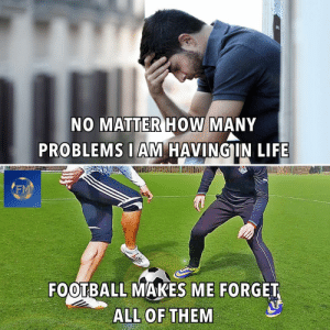 Football, Life, and Memes: NO MATTER HOW MANY  PROBLEMS IAM HAVING IN LIFE  FM  FOOTBALL MAKES ME FORGET  ALL OF THEM ❤️⚽️