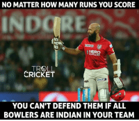 Memes, Target, and Troll: NO MATTER HOW MANY RUNS YOU SCORE  o HERO  TROLL  CRICKET  YOU CAN'T DEFEND THEM IF ALL  BOWLERS ARE INDIAN IN YOUR TEAM Amla's century went in vain as Mumbai Indians chased the target with ease in just 15.3 overs.