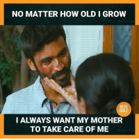 take care of me: NO MATTER HOW OLD I GROVW  INCRE  DIBLE  I ALWAYS WANT MY MOTHER  TO TAKE CARE OF ME