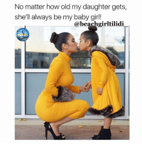 Memes, Forever, and Girl: No matter how old my daughter gets,  she'll always be my baby girl!  @beachgirltilidi No matter how old she gets... no lie beachgirltilidi beachgirltilidie daughter babygirl always forever