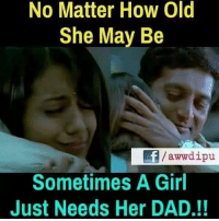 aww: No Matter How Old  She May Be  f aww dipu  Sometimes A Girl  Just Needs Her DAD.!!
