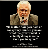 """REALRATRACE: """"No matter how paranoid or  conspiracy-minded you are,  what the government is  actually doing is worse  than you imagine.""""  William Blum  (Former U.S. State Department employee) REALRATRACE"""