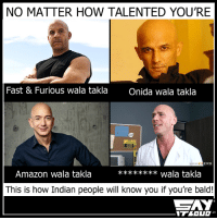 Being bald is a real challenge in India 😂: NO MATTER HOW TALENTED YOU'RE  Fast & Furious wala takla  Onida wala takla  GRAZZERS  Amazon wala takla  wala takla  This is how Indian people will know you if you're bald! Being bald is a real challenge in India 😂