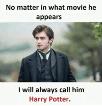 Funny Harry Potter Memes: No matter in what movie he  appears  I will always call him  Harry Potter.