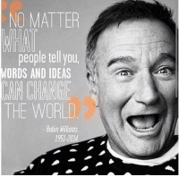 "Lost, Http, and Live: NO MATTER  people tell you  WORDS AND IDEAS  THE WORLD  -Robin Williams  1951-2014 <p>It&rsquo;s been 3 years since we lost him but his wholesomeness will live on. RIP. via /r/wholesomememes <a href=""http://ift.tt/2vWluWd"">http://ift.tt/2vWluWd</a></p>"