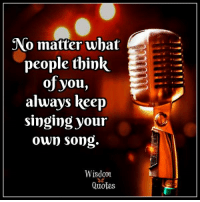 www.wisdomquotes4u.com: No matter what  people think  of you,  always keep  singing your  own song  Wisdom  Quotes www.wisdomquotes4u.com