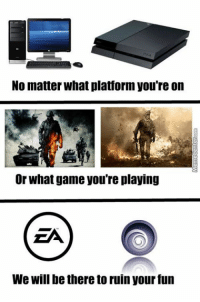 Who will save us from this onslaught??: No matter what platform you're on  Or what game you're playing  EA  We will be there to ruin your fun Who will save us from this onslaught??