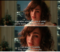 Love, Rosie: No matter where you are or what  you're doing  who you're with  I will always honestly,  truly, completely love you Love, Rosie