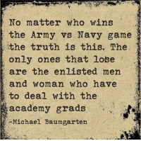 Ha! This shit made me laugh.  -Hollywood 🇺🇸: No matter who wins  the Army vs Navy game  the truth is this. The  only ones that lose  are the enlisted men  and woman who have  to deal with the  academy grads  -Michael Baumgarten Ha! This shit made me laugh.  -Hollywood 🇺🇸