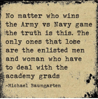 This is so dead on. @dylpickle05 vethumor stronghold: No matter who wins  the Army vs Navy game  the truth is this. The  only ones that lose  are the enlisted men  to deal with the  academy grads  Michael Baumgarten This is so dead on. @dylpickle05 vethumor stronghold