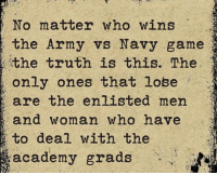 Lol didn't think of that. O.o: No matter who wins  the Army vs Navy game  the truth is this. The  only ones that lose  are the enlisted men  and woman who have  to deal with the  academy grads Lol didn't think of that. O.o