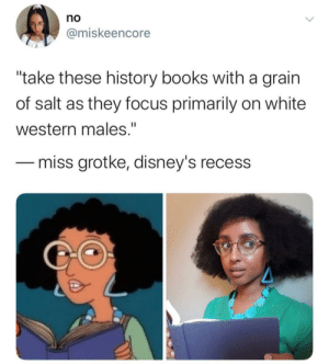 "I wish I learned about more influential black people throughout history when I was growing up: no  @miskeencore  ""take these history books with a grain  of salt as they focus primarily on white  western males.""  miss grotke, disney's recess I wish I learned about more influential black people throughout history when I was growing up"