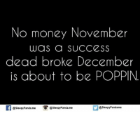 Memes, 🤖, and Pandas: No money November  WaS a SUCCESS  dead broke December  is about to be POPPIN  If @sleepy Panda me O @sleepy Panda me  @sleepy Pandame