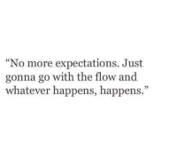 "More, Just, and Whatever: No more expectations. Just  gonna go with the flow and  whatever happens, happens.""  35"