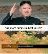 """Memes, Chat, and Korean: """"no more famine in best korea!""""  ame Paus  Chat  cheese steak jimmy koreans civ best civ? (no)"""