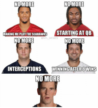 "Football, Meme, and Memes: NO MORE  NO MORE  MAKING ME PLAY THE SEAHAWKS  STARTING AT QB  ONFL MEMES  NO MORE  NO MORE  INTERCEPTIONS  WINNING AFTER BWINS  NO MORE Latest edition of the NFL's ""NO MORE"" Campaign."