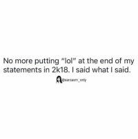 "Funny, Lol, and Memes: No more putting ""lol"" at the end of my  statements in 2k18. I said what I said.  @sarcasm_only SarcasmOnly"