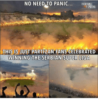 Memes, Wow, and Serbian: NO NEED TO PANIC  THIS IS JUST PARTIZAN FANS CELEBRATED  WINNING THE  SERBIAN SUPER LIGA Wow... 😍💥 Follow @iamtrollfutbol