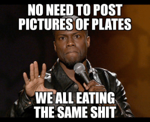 Yearly reminder!: NO NEED TO POST  PICTURES OF PLATES  WE ALL EATING  THE SAME SHIT Yearly reminder!