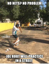 Memes, Cricket, and 🤖: NO NETS? NO PROBLEM!  TROL  CRICKET  JOE ROOT WILLPRACTICE  IN A STREET As the practice pitches were affected by the cyclone vardah in Chennai, Joe Root was seen practicing in a street (y)  <Googly>