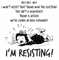 Memes, Party, and Germany: No! No! Nol  I WON'T ACCEPT THAT TRUMP WON THE ELECTION!  THIS ISN'TA DEMo(RAO!  TRUMP IS HITLER  WE'RE LIVING IN NAZI GERMANY!  Dixon Diaz b/21/2018  'M RESISTING! Does this about sum up today's Democrat party?
