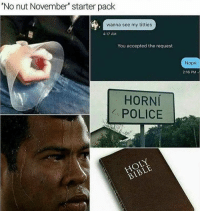 """Police, Titties, and Nope: 'No nut November"""" starter pack  wanna see my titties  4:17 AM  You accepted the request  Nope  2:16 PM  HORNÍ  POLICE  HOL"""
