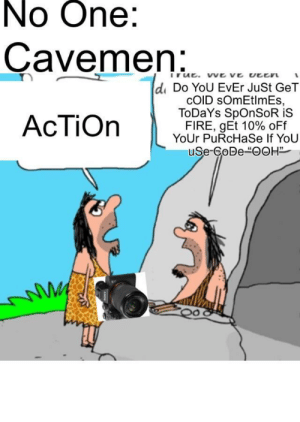 CaVeMeN YoUtUbErS by UnLuckyGoose127 MORE MEMES: No One:  Çavemen  True. we ve veen  di Do YoU EvEr JuSt GeT  COID sOmEtlmEs,  ToDaYs SpOnSoR iS  FIRE, gEt 10% oFf  YoUr PuRcHaSe If YoU  uSe-GoDe OOH  AсTIOn CaVeMeN YoUtUbErS by UnLuckyGoose127 MORE MEMES
