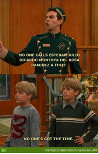 I miss this show..: NO ONE CALLS ESTEBAN JULIO  RICARDO MONTOYA DEL ROSA  RAMIREZ A THIEF.  NO ONE'S GOT THE TIME.  memecenter.com/lunalovesu94 I miss this show..