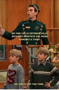 Esteban Julio Ricardo Montoya: NO ONE CALLS ESTEBAN JULIO  RICARDO MONTOYA DEL ROSA  RAMIREZ A THIEF.  NO ONE'S GOT THE TIME.