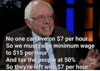 America, Ass, and Facebook: No one can live on $7 per hour.  So we must raise minimum wage  to $15 per hour  And tax the people at 50%  So they're left with $7 per hour Bernie, get your Alzheimer's havin' ass outta here... you want people to be socialist, yet you're a rich man with 3 huge houses... GTFO bernie berniesanders trumpmemes liberals libbys democraps liberallogic liberal maga conservative constitution presidenttrump resist thetypicalliberal typicalliberal merica america stupiddemocrats donaldtrump trump2016 patriot trump yeeyee presidentdonaldtrump draintheswamp makeamericagreatagain trumptrain triggered CHECK OUT MY WEBSITE AND STORE!🌐 thetypicalliberal.net-store 🥇Join our closed group on Facebook. For top fans only: Right Wing Savages🥇 Add me on Snapchat and get to know me. Don't be a stranger: thetypicallibby Partners: @theunapologeticpatriot 🇺🇸 @too_savage_for_democrats 🐍 @thelastgreatstand 🇺🇸 @always.right 🐘 @keepamerica.usa ☠️ @republicangirlapparel 🎀 @drunkenrepublican 🍺 TURN ON POST NOTIFICATIONS! Make sure to check out our joint Facebook - Right Wing Savages Joint Instagram - @rightwingsavages