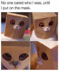 Dank, The Mask, and Mask: No one cared who I was, until  I put on the mask.