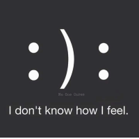 i dont know: No One Cares  I don't know how I feel.