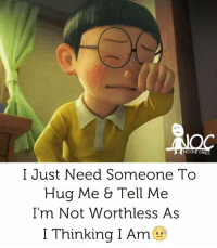 NO ONE CARES  I Just Need Someone To  Hug Me & Tell Me  I'm Not Worthless As  I Thinking I Am