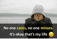 No one cares, no one misses.  It's okay that's my life