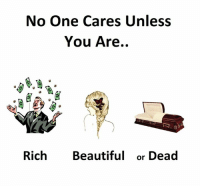 No One Cares Unless  You Are..  Rich Beautiful or Dead
