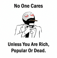 popular: No One Cares  Unless You Are Rich,  Popular or Dead.