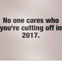 Y'all probably won't stick to it anyway queens_over_bitches: No one cares who  you're cutting off in  2017. Y'all probably won't stick to it anyway queens_over_bitches