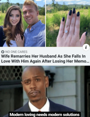 awesomacious:  Fresh loving meme: NO ONE CARES  Wife Remarries Her Husband As She Falls In  Love With Him Again After Losing Her Memo...  Modern loving needs modern solutions awesomacious:  Fresh loving meme