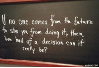 Dank, 🤖, and Via: no one comes Yom the Nuture  o Stop ww from doing it, then  how bad of a decision can I  really be?  VIA 9GAG.COM Flawless Logic http://9gag.com/gag/aLQdVjW?ref=fbp